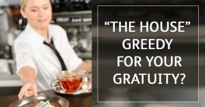 """""""The House"""" greedy for your gratuity?"""