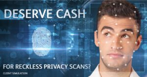Deserve cash for reckless privacy scans?