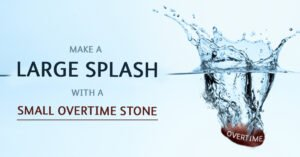 Make a large splash with a small overtime stone