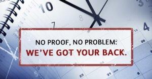 No proof, no problem: We've got your back.