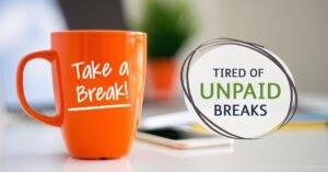 Tired of unpaid breaks